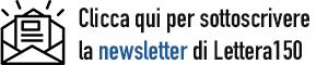 Clicca qui per sottoscrivere la newsletter di Lettera150